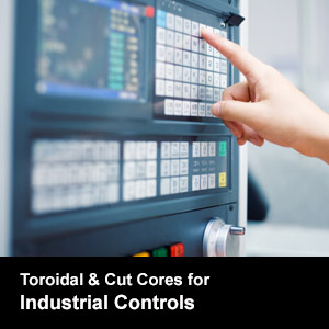 Toroidal & Cut Cores for Industrial Controls