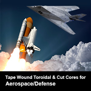 Tape Wound Toroidal & Cut Cores and Motor Laminations for Aerospace/Defense