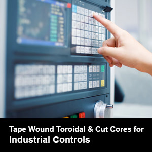 Tape Wound Toroidal & Cut Cores for Industrial Controls